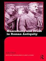 Masculinity and Dress in Roman Antiquity (Routledge Monographs in Classical Studies)