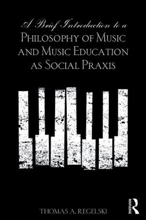 Brief Introduction to A Philosophy of Music and Music Education as Social Praxis