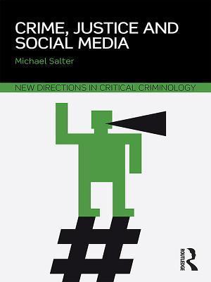Crime, Justice and Social Media af Michael Salter