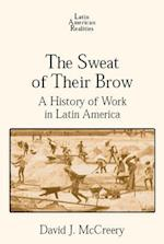 Sweat of Their Brow: A History of Work in Latin America af David McCreery