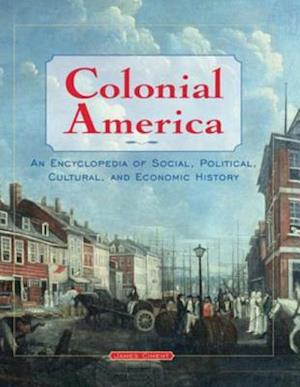 Colonial America: An Encyclopedia of Social, Political, Cultural, and Economic History af James Ciment