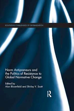 Norm Antipreneurs and the Politics of Resistance to Global Normative Change