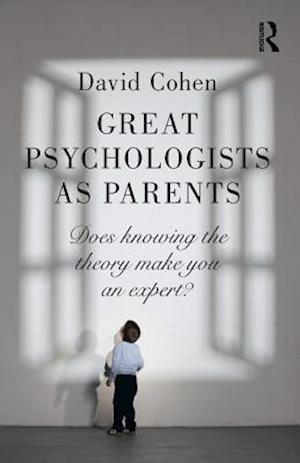 Great Psychologists as Parents af David Cohen