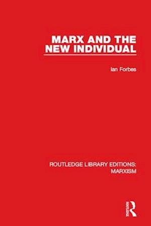 Marx and the New Individual (RLE Marxism)