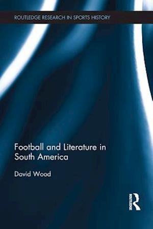 Football and Literature in South America af David Wood