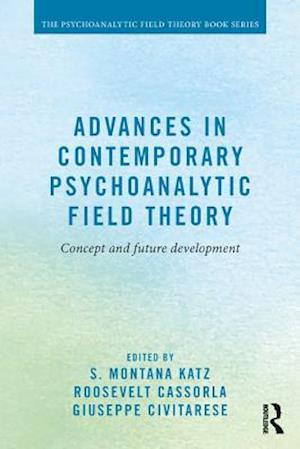 Advances in Contemporary Psychoanalytic Field Theory