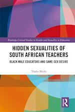 Hidden Sexualities of South African Teachers (Routledge Critical Studies in Gender and Sexuality in Education)