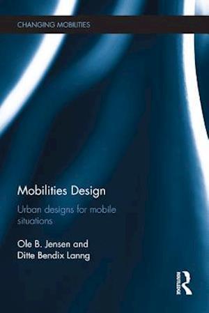 Mobilities Design af Ole B. Jensen, Ditte Bendix Lanng