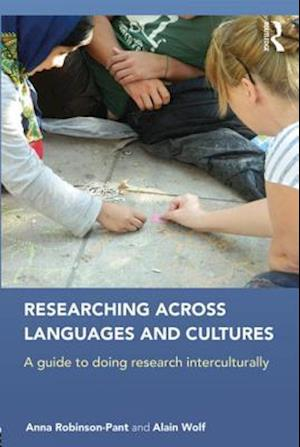 Researching Across Languages and Cultures af Anna Robinson-Pant, Alain Wolf