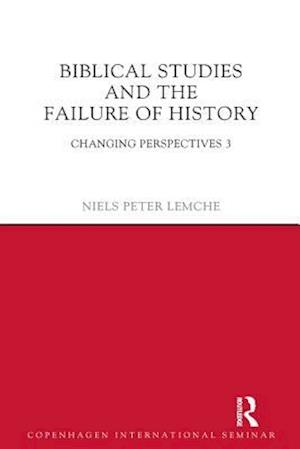 Biblical Studies and the Failure of History af Niels Peter Lemche