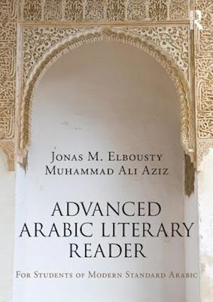 Advanced Arabic Literary Reader af Muhammad Aziz, Jonas Elbousty