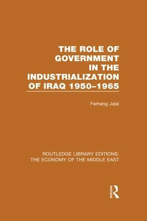 Role of Government in the Industrialization of Iraq 1950-1965 (RLE Economy of Middle East)