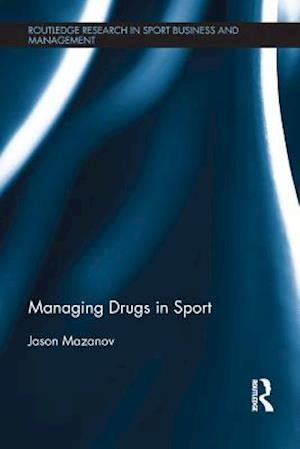 Managing Drugs in Sport af Jason Mazanov