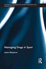 Managing Drugs in Sport (Routledge Research in Sport Business and Management)