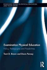 Examination Physical Education (Routledge Studies in Physical Education and Youth Sport)