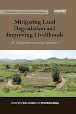 Mitigating Land Degradation and Improving Livelihoods (Earthscan Studies in Natural Resource Management)