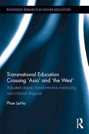 Transnational Education Crossing 'Asia' and 'the West' af Le-ha Phan