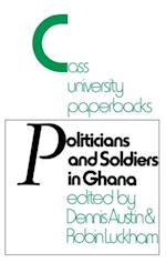Politicians and Soldiers in Ghana 1966-1972