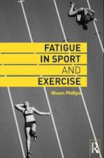 Fatigue in Sport and Exercise af Shaun Phillips
