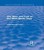 Rise and Fall of the Well-Made Play (Routledge Revivals) (Routledge Revivals)