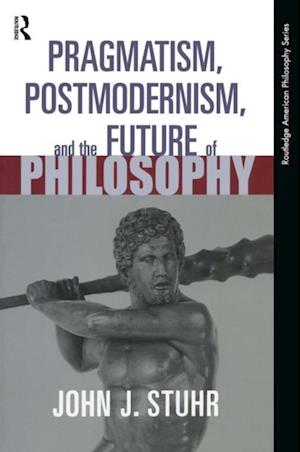 Pragmatism, Postmodernism and the Future of Philosophy