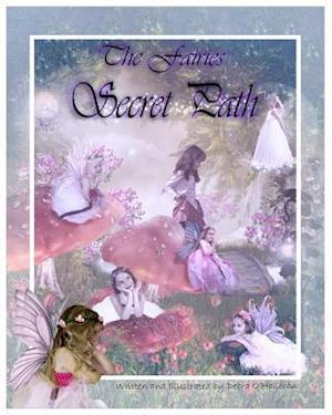 Bog, paperback The Fairies Secret Path af Illustrated Debra O'Halloran, Debra O'Halloran