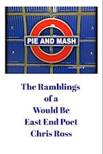 The Ramblings of a Would Be East End Poet