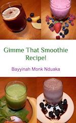 Gimme That Smoothie Recipe! af Bayyinah Monk-Nduaka