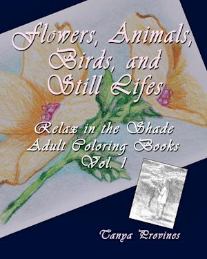 Flowers, Animals, Birds, and Still Lifes, Relax in the Shade Adult Coloring Books, Vol. 1