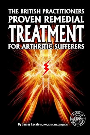 The British Practitioners Proven Remedial Treatment for Arthritic Sufferers