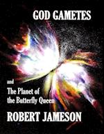 God Gametes and the Planet of the Butterfly Queen af Robert Jameson