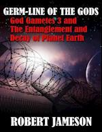 Germ-line of the Gods - God Gametes 3 and The Entanglement and Decay of Planet Earth af Robert Jameson