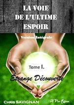 La Voie de L'Ultime Espoir Tome I Etrange Decouverte, Version Integrale