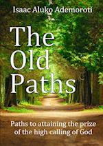 The Old Paths: Paths to attaining the prize of the high calling of God af Isaac Aluko Ademoroti