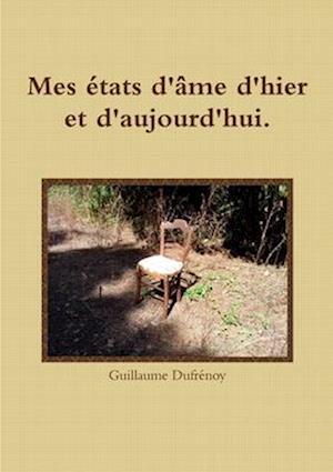 Bog, paperback Mes Etats D'ame D'hier Et D'aujourd'hui. af Guillaume Dufrenoy