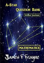 A-Star Question Bank (Mathematics) (Without Solutions)