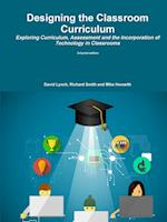 Designing the Classroom Curriculum Exploring Curriculum, Assessment and the Incorporation of Technology in Classrooms