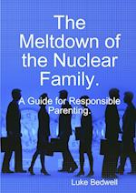 The Meltdown of the Nuclear Family. A Guide for Responsible Parenting.