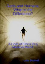 Gods and Humans, What Is the Difference? a Code of Ethics for a Medieval World.