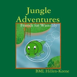 Bog, hæftet Jungle Adventures : Friends for Waterlily af BML Hillen-Keene