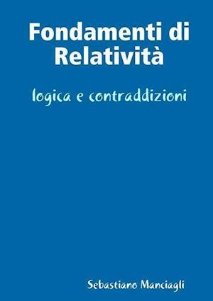 Bog, paperback Fondamenti Di Relativita Logica E Contraddizioni af Sebastiano Manciagli
