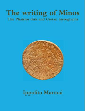 Bog, paperback The Writing of Minos the Phaistos Disk and Cretan Hieroglyphs af Ippolito Marmai