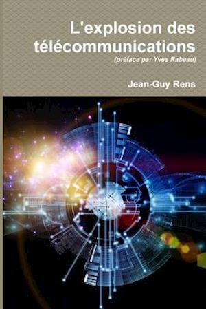 Bog, paperback L'Explosion Des Telecommunications (1956-2016) af Jean-Guy Rens
