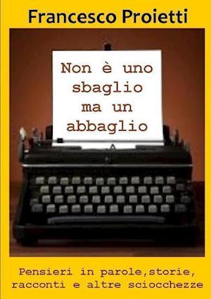 Bog, paperback Non E' Uno Sbaglio Ma Un Abbaglio af Francesco Proietti