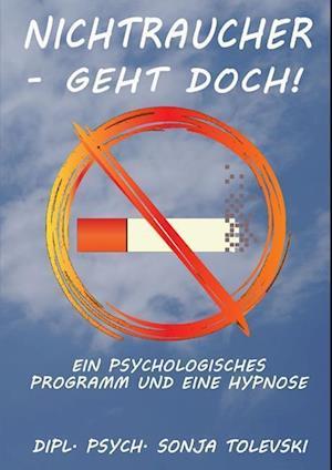 Bog, paperback Nichtraucher - Geht Doch! af Dipl Psych Sonja Tolevski