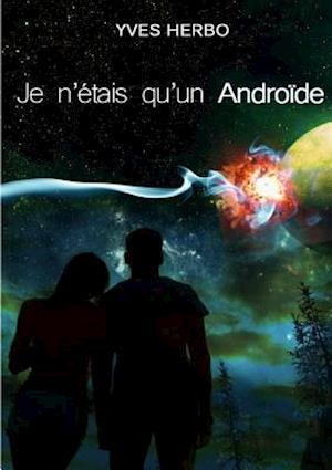 Bog, paperback Je N'Etais Qu'un Androide af Yves Herbo