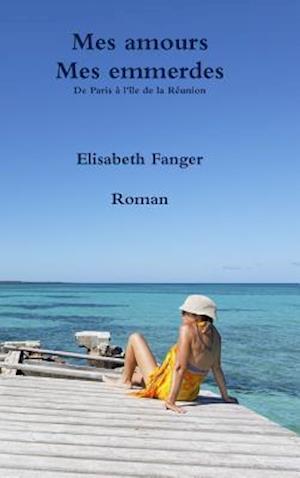 Bog, hardback Mes Amours. Mes Emmerdes. De Paris a L'ile De La Reunion af Elisabeth Fanger