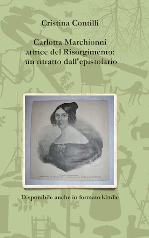 Carlotta Marchionni Attrice del Risorgimento