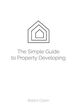 The SIMPLE guide to Property Developing