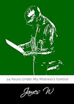 24 Hours Under My Mistress's Control